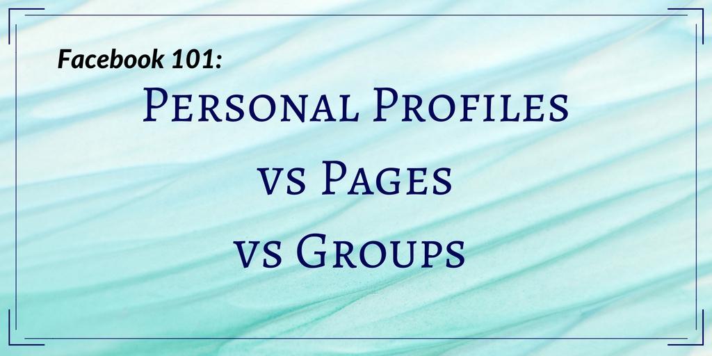 Facebook 101 Profile vs Page vs Groups