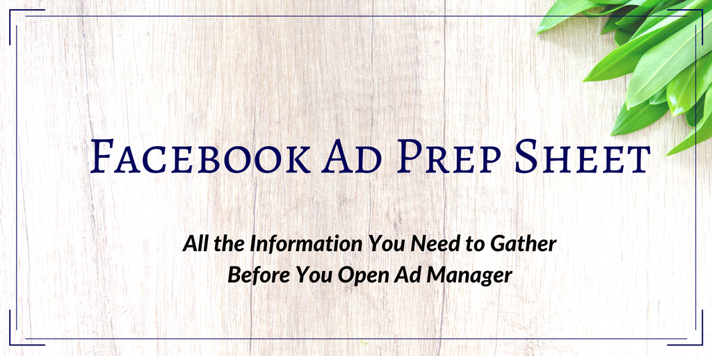 Facebook Ad Prep Sheet - Buy today from Workaday Services for just 7 dollars