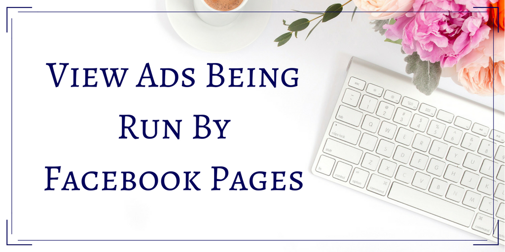 View Ads Being Run By Facebook Pages - Workaday Services