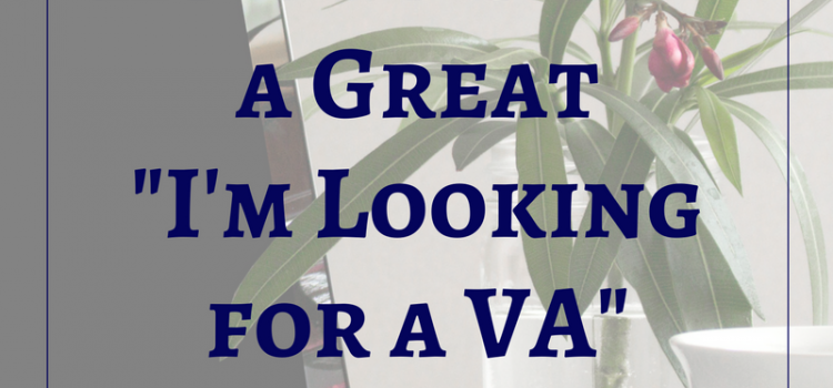 "How to Craft a Great ""I'm Looking for a VA"" Job Posting"