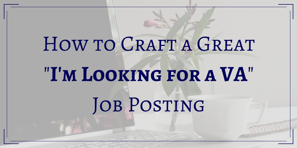 "How to Craft a Great ""I'm Looking for a Virtual Assistant"" Job Posting"