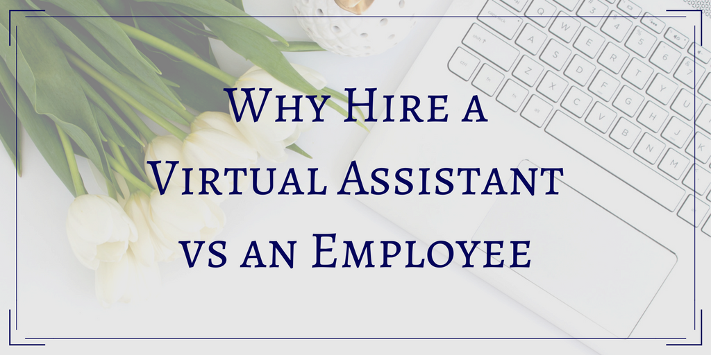 Why Hire A Virtual Assistant Vs An Employee Workaday Services